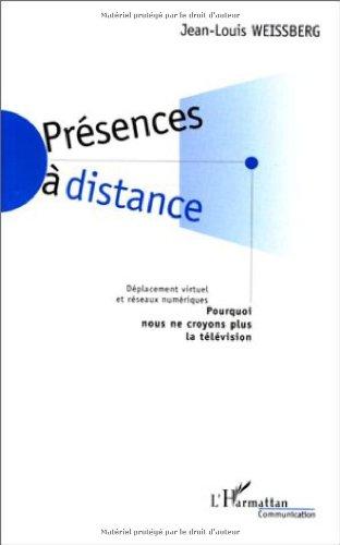 PRESENCES A DISTANCE. Déplacement virtuel et réseaux numériques par Jean-Louis Weissberg