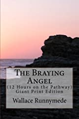 The Braying Angel: (12 Hours on the Pathway) Giant Print Edition: Volume 1 (Alpine Chanter (Giant Print Editions)) Paperback