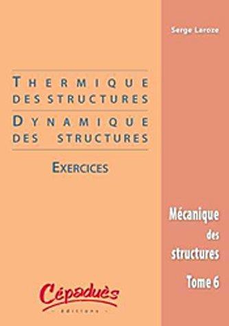 Mécanique des structures : Tome 6, Thermique & dynamiques des structures : exercices