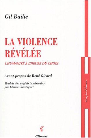 La violence révélée : L'humanité à l'heure du choix par Gil Bailie