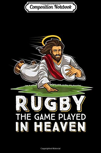 Composition Notebook: Jesus playing Rugby - The Game Played In Heaven Rugger Fan  Journal/Notebook Blank Lined Ruled 6x9 100 Pages