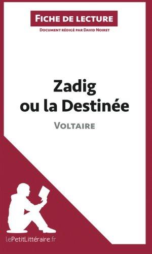 Zadig ou la Destinée de Voltaire (Fiche de lecture): Résumé Complet Et Analyse Détaillée De L'oeuvre par David Noiret