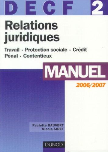 Relations juridiques DECF 2 Manuel : Travail, Protection sociale, Crédit, Pénal, Contentieux, Edition 2006/2007
