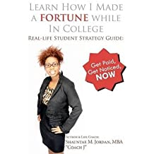 [(Learn How I Made a Fortune While in College : Real-Life Student Strategy Guide: Get Paid, Get Noticed, Now)] [By (author) Shauntae M Jordan Mba ] published on (August, 2011)