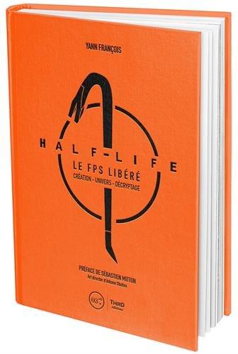 Half-Life: Le FPS libéré. Création - Univers - Décryptage. par Yann François