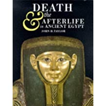 Death and the Afterlife in Ancient Egypt by John H. Taylor (2001-02-06)