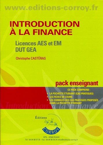 Introduction  la finance - Pack enseignant (pochette) : Licences AES et EM, DUT GEA. Ce pack comprend : la prochette tudiant (cas pratiques), les fiches de cours, les corrigs des cas pratiques prop