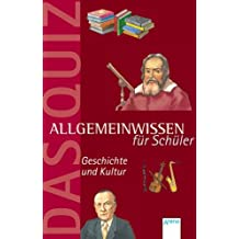 Allgemeinwissen für Schüler. Das Quiz: Geschichte und Kultur.