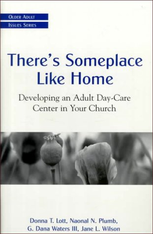 There's Someplace Like Home: Developing an Adult Day-Care Center in Your Church (Older Adult Issues Series) (Adult Day Care Center)