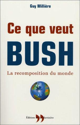 Ce que veut Bush : la recomposition du monde