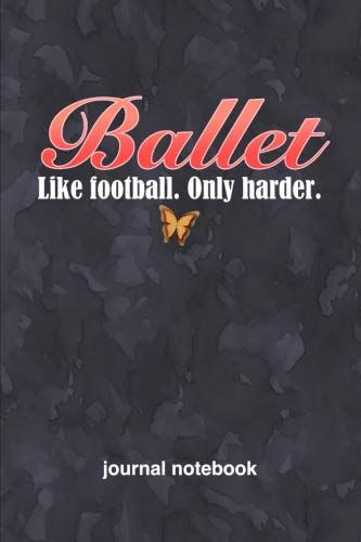 Ballet ~ Like Football Only Harder: 6x9 Journal, Lined Paper - 100 Pages, Funny Passionate Hobby Personal Notebook for Planning, Notes, Ideas, Reminders, To-Do Lists, Work Home School Office por Rainy Day Dreams