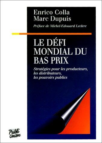 [EPUB] Le defi mondial du bas prix. stratégies pour les producteurs, les distributeurs, les pouvoirs publics
