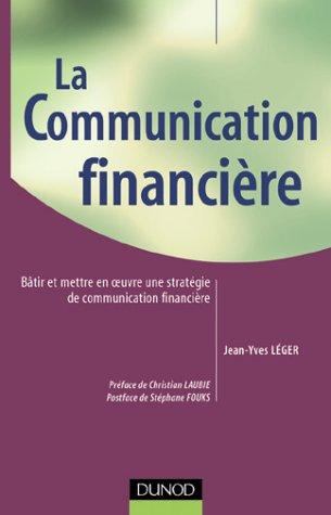 La Communication financière : Bâtir et mettre en oeuvre une stratégie de communication financière
