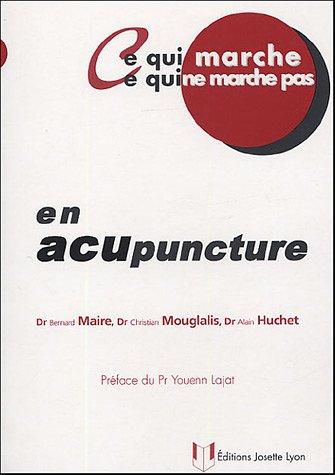 Ce qui marche, ce qui ne marche pas en acupuncture par Bernard Maire