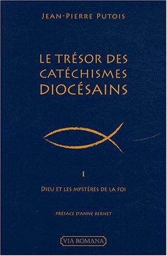 Le trésor des catéchismes diocésains, tome 1 : Dieu et les mystères de la foi