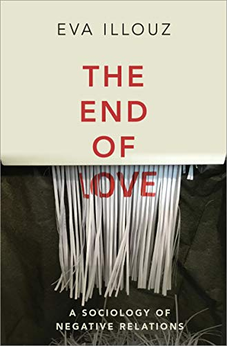 The End of Love: A Sociology of Negative Relations (English Edition)