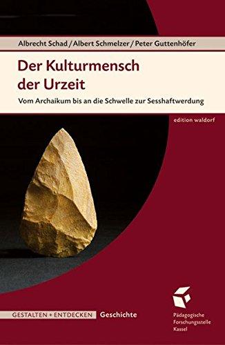 Der Kulturmensch der Urzeit: Vom Archaikum bis an die Schwelle zur Sesshaftwerdung