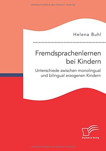 Fremdsprachenlernen bei Kindern. Unterschiede zwischen monolingual und bilingual erzogenen Kindern