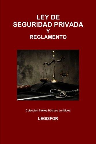 Ley de Seguridad Privada y Reglamento: 2.ª edición (2016). Colección Textos Básicos Jurídicos por Legisfor