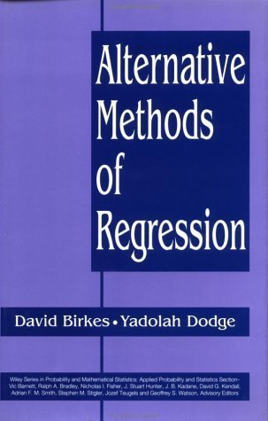 Alternative Methods of Regression (Wiley Series in Probability and Statistics) 1st (first) Edition by Birkes, David, Dodge, Dr. Yadolah published by Wiley (1993)