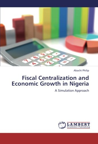 Fiscal Centralization and Economic Growth in Nigeria: A Simulation Approach