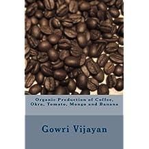 Organic Production of Coffee, Okra, Tomato, Mango and Banana (English Edition)