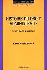 Histoire du droit administratif - Du XVIe siècle à nos jours de Katia Weidenfeld