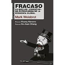 Fracaso. Lo que los «expertos» no entendieron de la economía global (Pensamiento crítico nº 50) (Spanish Edition)