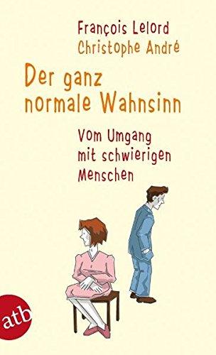 Buchcover Der ganz normale Wahnsinn: Vom Umgang mit schwierigen Menschen