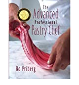 The Advanced Professional Pastry Chef (Hardback) - Common