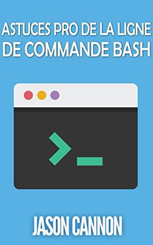 Astuces Pro de la Ligne de Commande Bash par Jason Cannon