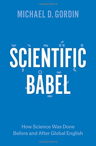 Scientific Babel: How Science Was Done Before and After Global English por Michael D Gordin