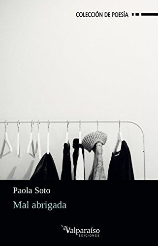 Mal abrigada (Colección Valparaíso de Poesía) por Paola Soto