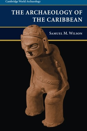Free Online Books To Read The Archaeology of the Caribbean (Cambridge World Archaeology) by Samuel M. Wilson (2007-07-30)