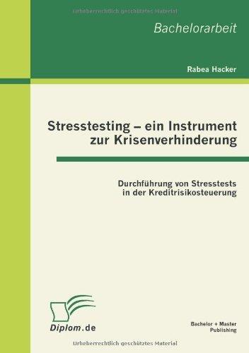Stresstesting - ein Instrument zur Krisenverhinderung: Durchf??hrung von Stresstests in der Kreditrisikosteuerung by Rabea Hacker (2012-08-17) par Rabea Hacker