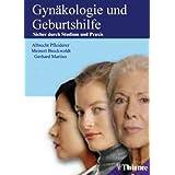 Gynäkologie und Geburtshilfe: Sicher durch Studium und Praxis. Lehrbuch
