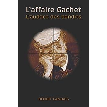 L'affaire Gachet: L'audace des bandits