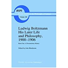 By Boltzmann, Ludwig ( Author ) [ Ludwig Boltzmann His Later Life and Philosophy, 1900 1906: Book One: A Documentary History (1995) (Developments in Hydrobiology #168) ] Jan - 1995 { Hardcover }