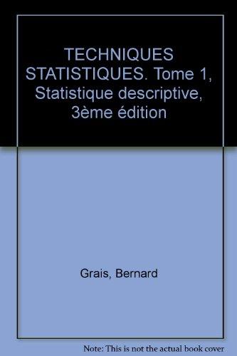 TECHNIQUES STATISTIQUES. Tome 1, Statistique descriptive, 3ème édition