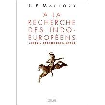 A LA RECHERCHE DES INDO-EUROPEENS. Langue, Archéologie, Mythe