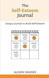 The Self-esteem Journal - Using a Journal to Build Self-esteem