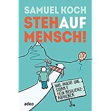 StehaufMensch!: Was macht uns stark? Kein Resilienz-Ratgeber