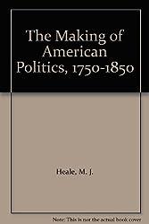 The Making of American Politics by Professor Michael J. Heale (1977-11-21)