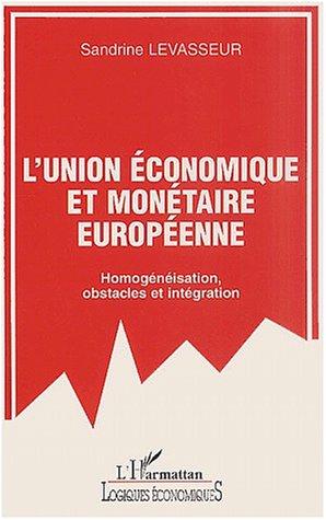 Union economique et monétaire europeenne (l') homogeneisation obstacles et integr