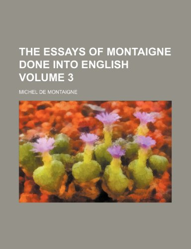 The essays of Montaigne done into English Volume 3