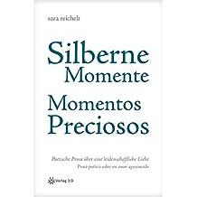 Silberne Momente - Momentos preciosos: Poetische Prosa über eine leidenschaftliche Liebe - Prosa poética sobre un amor apasionado