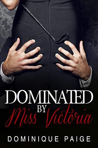 Dominated By Miss Victoria: Female Domination Dominatrix Erotica (English Edition)