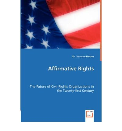 -affirmative-rights-the-future-of-civil-rights-organizations-in-the-twenty-first-century-by-hardee-t