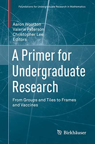 A Primer for Undergraduate Research: From Groups and Tiles to Frames and Vaccines (Foundations for Undergraduate Research in Mathematics) (English Edition)