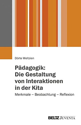 Pädagogik: Die Gestaltung von Interaktionen in der Kita: Merkmale – Beobachtung – Reflexion
